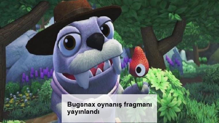 Bugsnax oynanış fragmanı yayınlandı