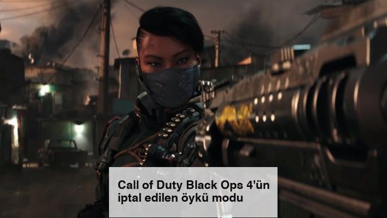 Call of Duty Black Ops 4'ün iptal edilen öykü modu