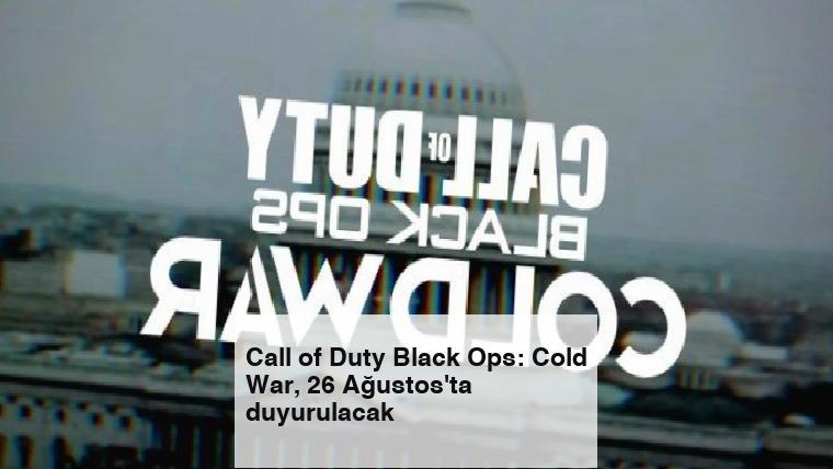 Call of Duty Black Ops: Cold War, 26 Ağustos'ta duyurulacak