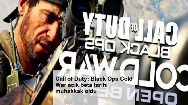 Call of Duty: Black Ops Cold War açık beta tarihi muhakkak oldu
