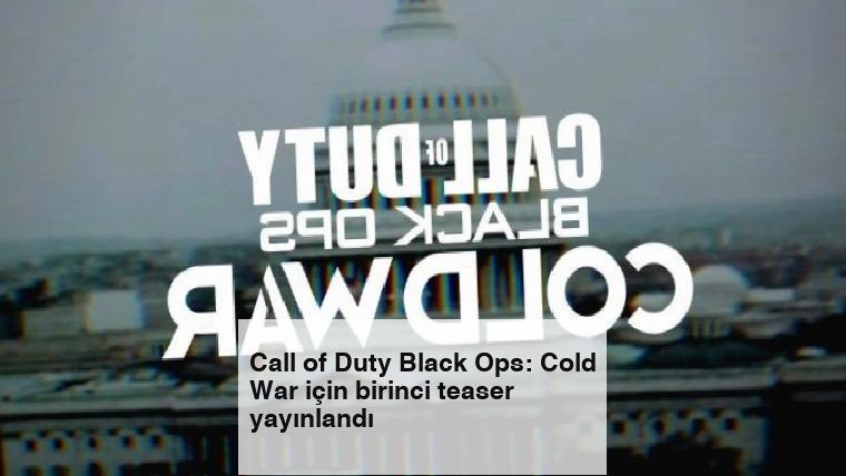 Call of Duty Black Ops: Cold War için birinci teaser yayınlandı