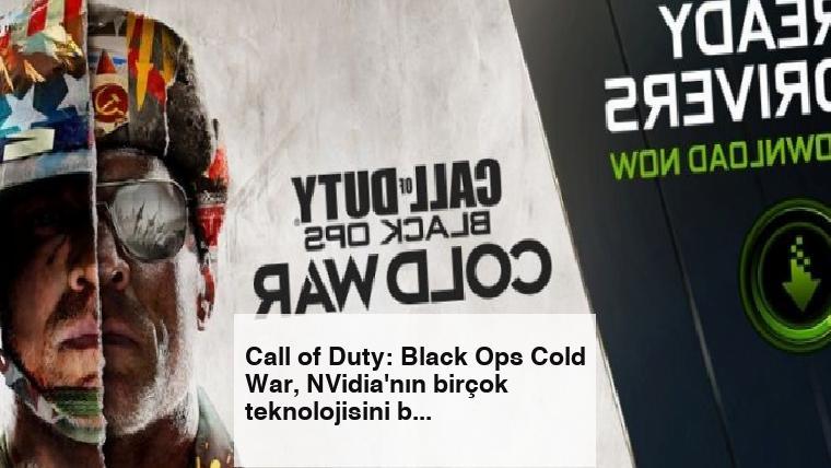 Call of Duty: Black Ops Cold War, NVidia'nın birçok teknolojisini barındırıyor