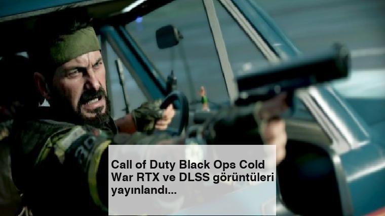 Call of Duty Black Ops Cold War RTX ve DLSS görüntüleri yayınlandı
