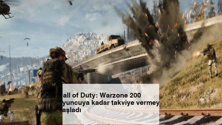 Call of Duty: Warzone 200 oyuncuya kadar takviye vermeye başladı