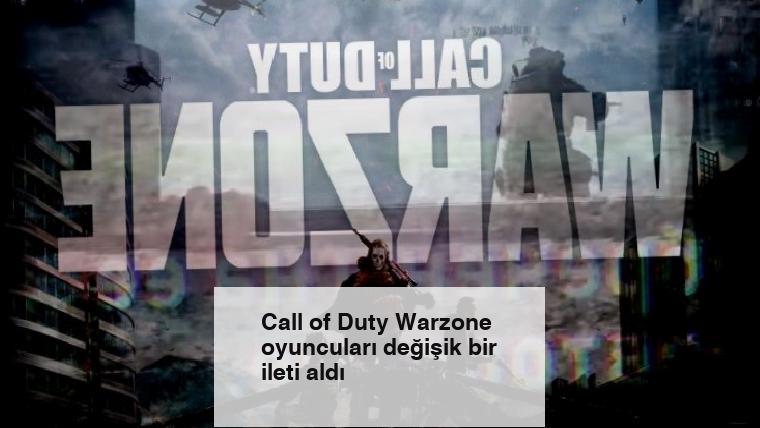 Call of Duty Warzone oyuncuları değişik bir ileti aldı