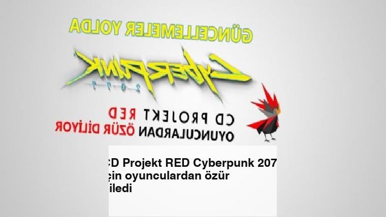 CD Projekt RED Cyberpunk 2077 için oyunculardan özür diledi