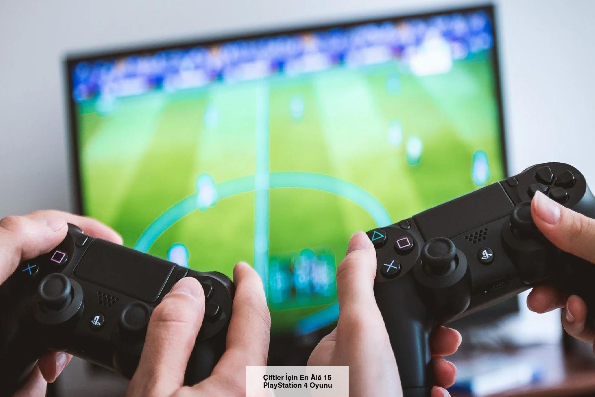 Çiftler İçin En Âlâ 15 PlayStation 4 Oyunu