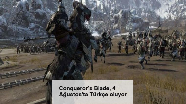 Conqueror's Blade, 4 Ağustos'ta Türkçe oluyor