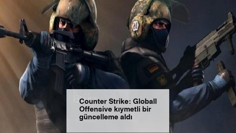 Counter Strike: Globall Offensive kıymetli bir güncelleme aldı