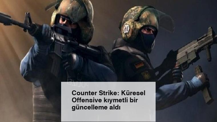 Counter Strike: Küresel Offensive kıymetli bir güncelleme aldı