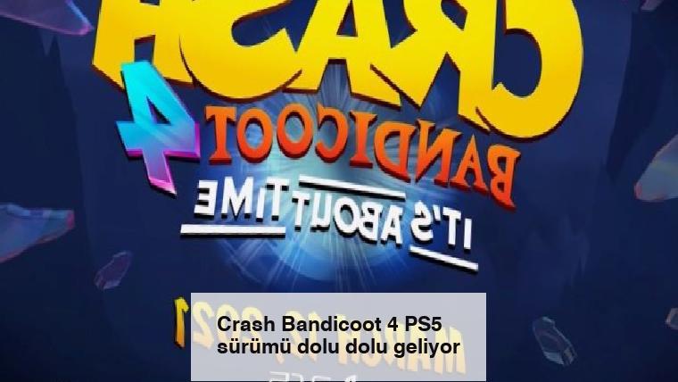 Crash Bandicoot 4 PS5 sürümü dolu dolu geliyor