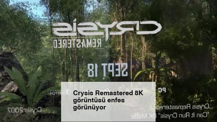 Crysis Remastered 8K görüntüsü enfes görünüyor