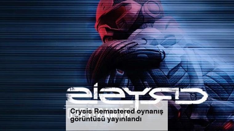 Crysis Remastered oynanış görüntüsü yayınlandı