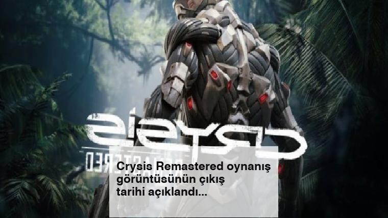 Crysis Remastered oynanış görüntüsünün çıkış tarihi açıklandı