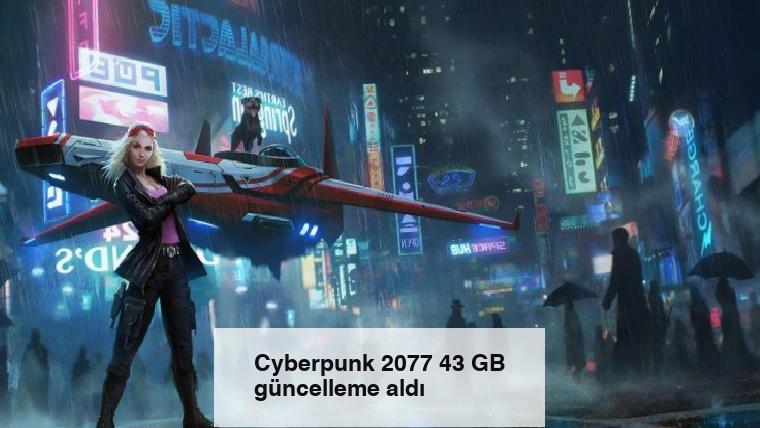 Cyberpunk 2077 43 GB güncelleme aldı
