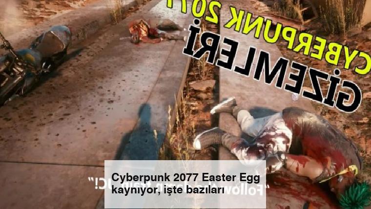 Cyberpunk 2077 Easter Egg kaynıyor, işte bazıları
