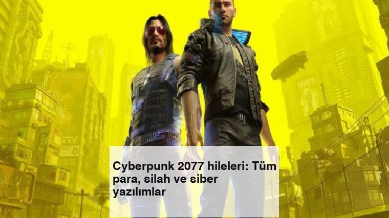 Cyberpunk 2077 hileleri: Tüm para, silah ve siber yazılımlar