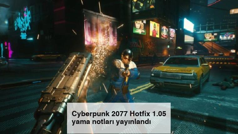 Cyberpunk 2077 Hotfix 1.05 yama notları yayınlandı