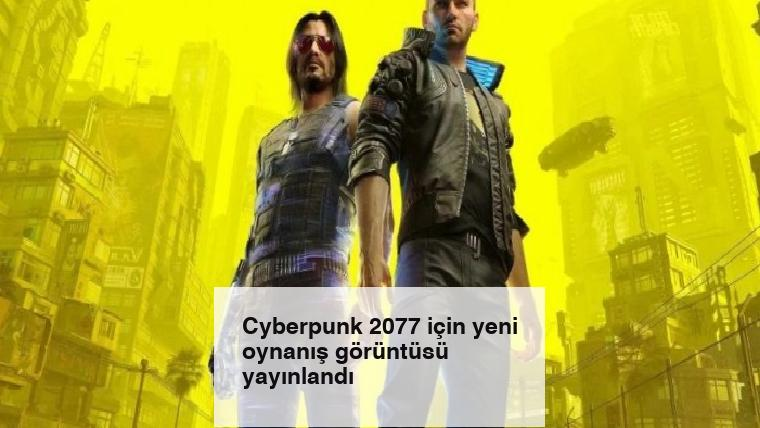 Cyberpunk 2077 için yeni oynanış görüntüsü yayınlandı