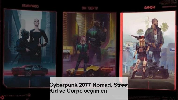 Cyberpunk 2077 Nomad, Street Kid ve Corpo seçimleri