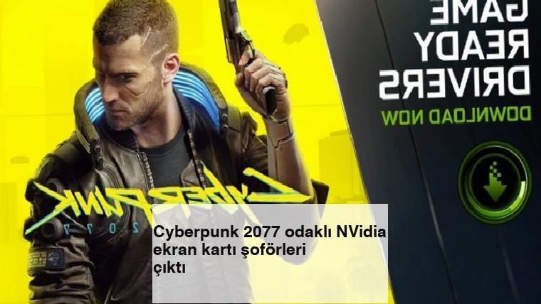 Cyberpunk 2077 odaklı NVidia ekran kartı şoförleri çıktı