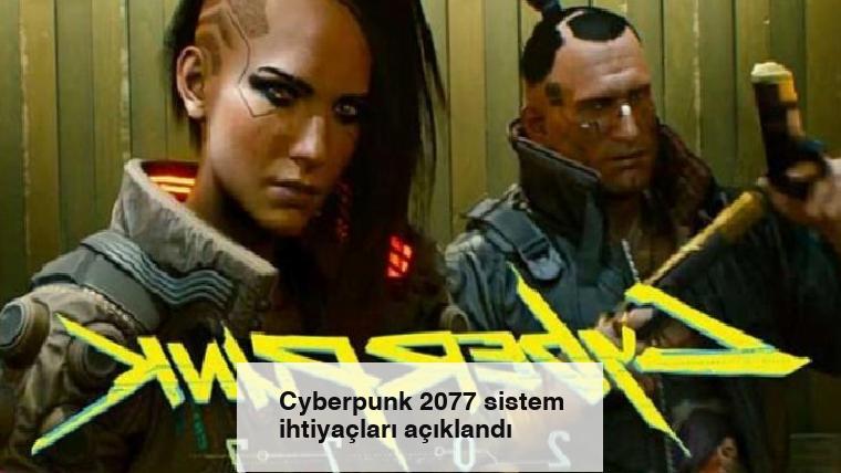 Cyberpunk 2077 sistem ihtiyaçları açıklandı