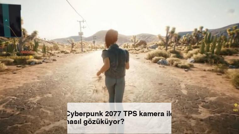 Cyberpunk 2077 TPS kamera ile nasıl gözüküyor?