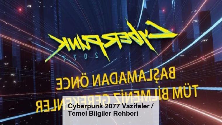 Cyberpunk 2077 Vazifeler / Temel Bilgiler Rehberi