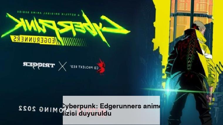 Cyberpunk: Edgerunners anime dizisi duyuruldu