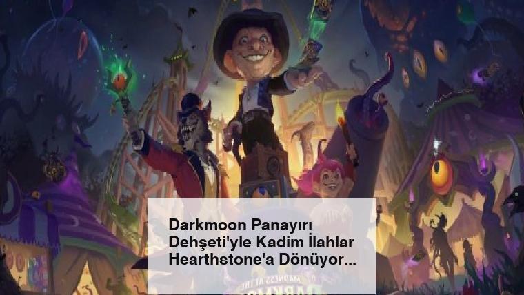 Darkmoon Panayırı Dehşeti'yle Kadim İlahlar Hearthstone'a Dönüyor