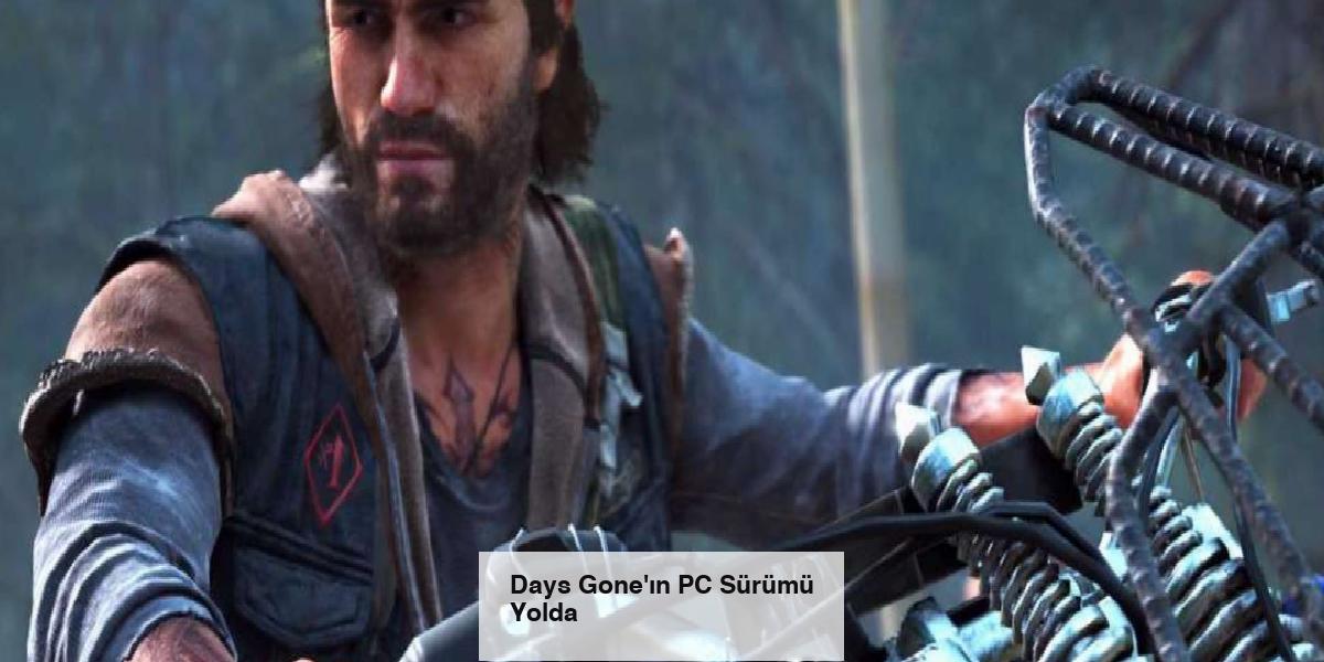 Days Gone'ın PC Sürümü Yolda