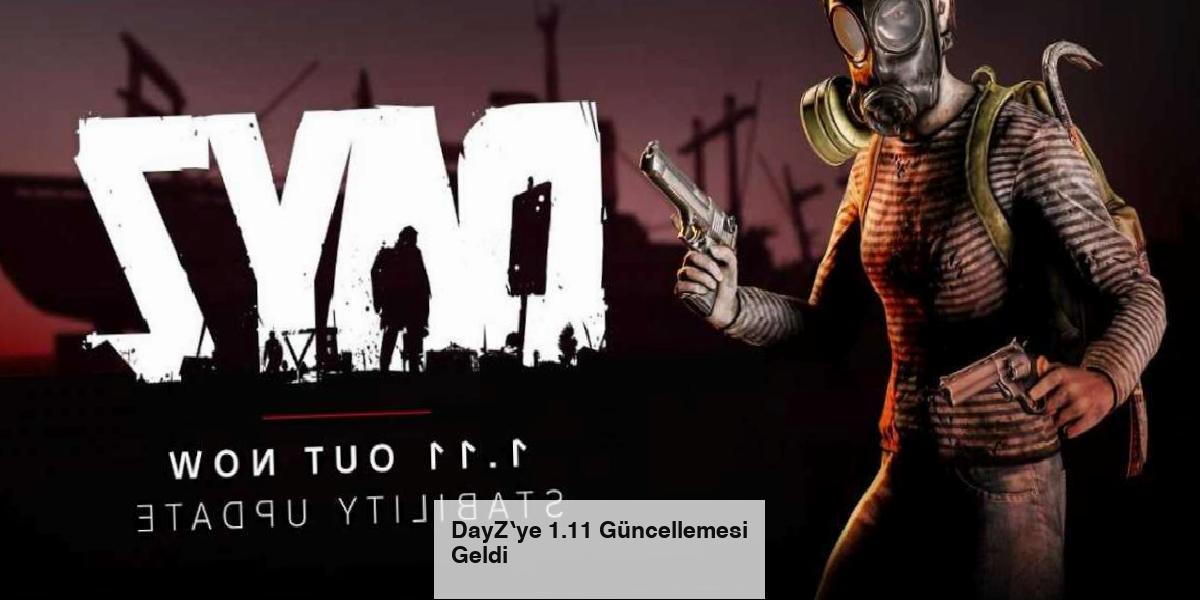 DayZ‵ye 1.11 Güncellemesi Geldi