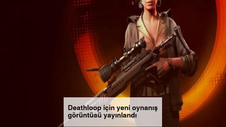Deathloop için yeni oynanış görüntüsü yayınlandı