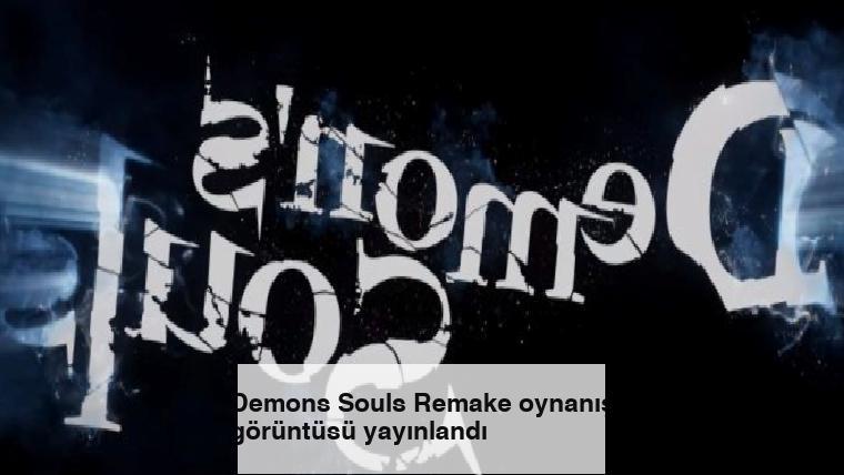 Demons Souls Remake oynanış görüntüsü yayınlandı