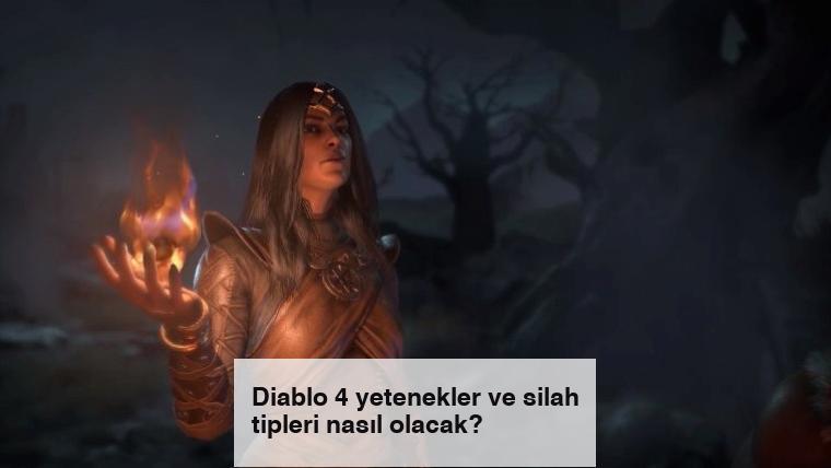 Diablo 4 yetenekler ve silah tipleri nasıl olacak?