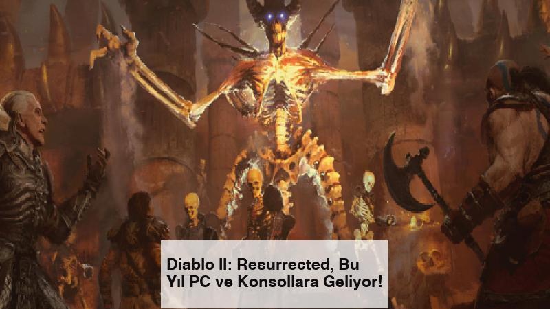 Diablo II: Resurrected, Bu Yıl PC ve Konsollara Geliyor!