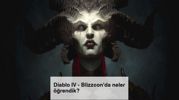 Diablo IV – Blizzcon'da neler öğrendik?