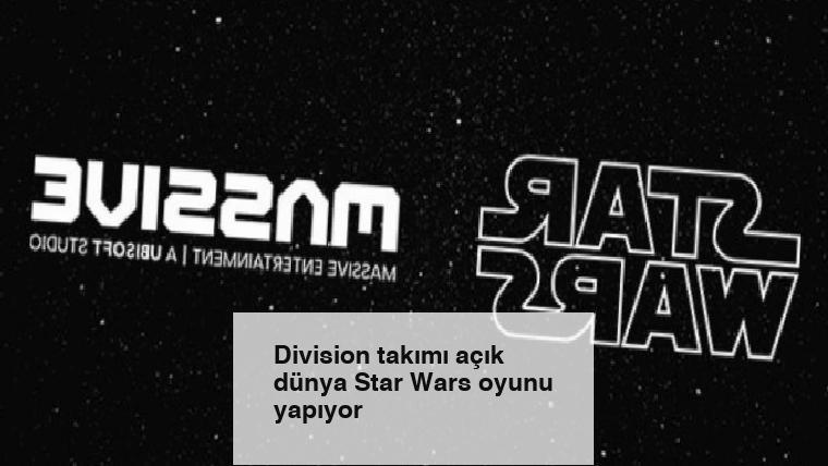 Division takımı açık dünya Star Wars oyunu yapıyor
