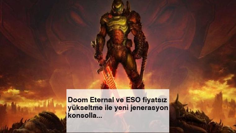 Doom Eternal ve ESO fiyatsız yükseltme ile yeni jenerasyon konsollara geliyor