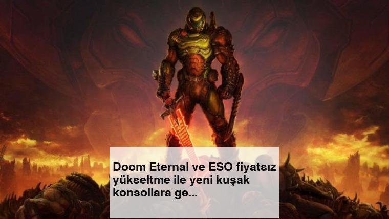 Doom Eternal ve ESO fiyatsız yükseltme ile yeni kuşak konsollara geliyor