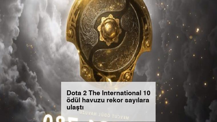 Dota 2 The International 10 ödül havuzu rekor sayılara ulaştı