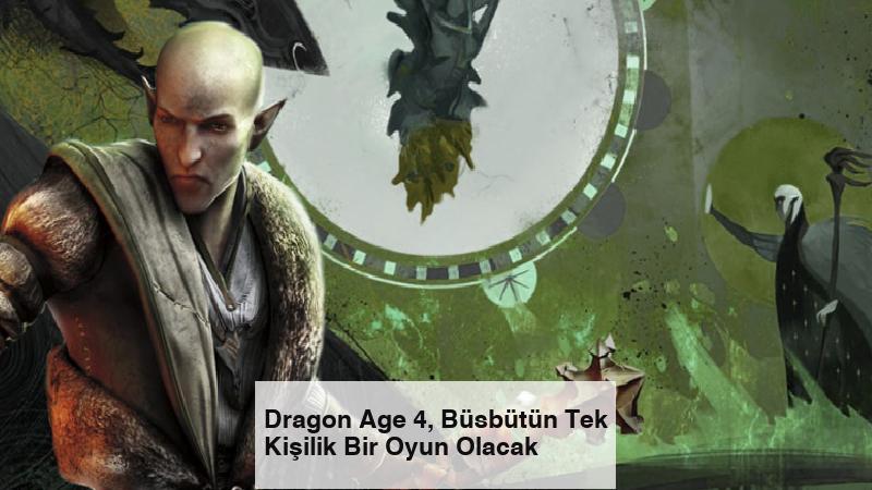 Dragon Age 4, Büsbütün Tek Kişilik Bir Oyun Olacak
