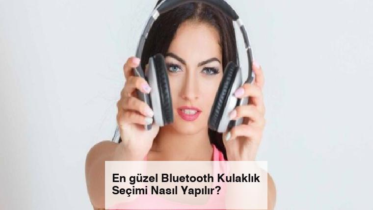 En güzel Bluetooth Kulaklık Seçimi Nasıl Yapılır?