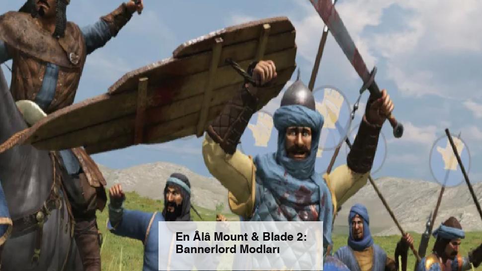 En Âlâ Mount & Blade 2: Bannerlord Modları