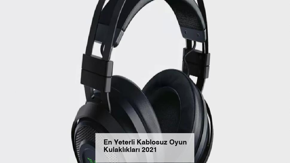 En Yeterli Kablosuz Oyun Kulaklıkları 2021