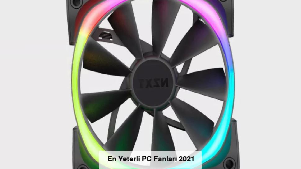 En Yeterli PC Fanları 2021