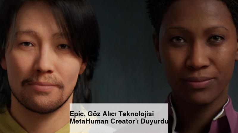 Epic, Göz Alıcı Teknolojisi MetaHuman Creator'ı Duyurdu