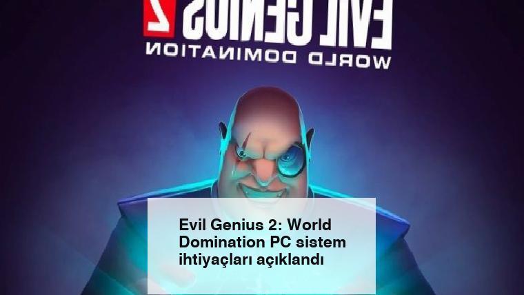 Evil Genius 2: World Domination PC sistem ihtiyaçları açıklandı