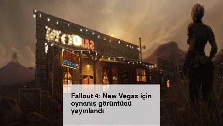 Fallout 4: New Vegas için oynanış görüntüsü yayınlandı