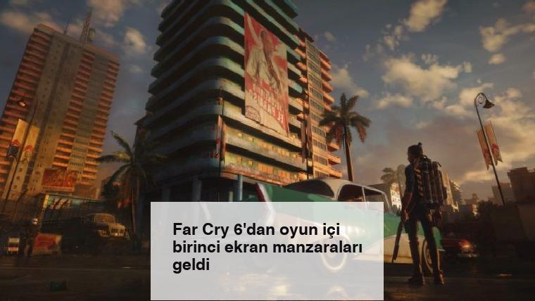 Far Cry 6'dan oyun içi birinci ekran manzaraları geldi